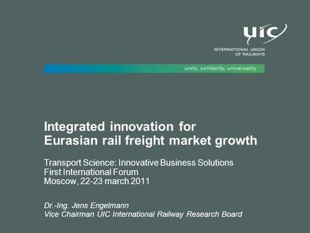 Integrated innovation for Eurasian rail freight market growth Transport Science: Innovative Business Solutions First International Forum Moscow, 22-23.