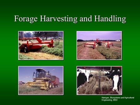 Harrigan, Biosystems and Agricultural Engineering, MSU Forage Harvesting and Handling.
