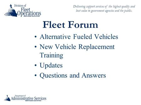 Delivering support services of the highest quality and best value to government agencies and the public. Fleet Forum Alternative Fueled Vehicles New Vehicle.