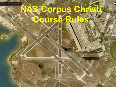 NAS Corpus Christi Course Rules. VFR Course Rules Ground Ops (focus on Rwy 13 and 31) Contact Scenarios –NGP – North Seagull – NGW – NGP –NGP – South.