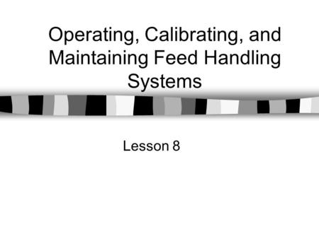 Operating, Calibrating, and Maintaining Feed Handling Systems Lesson 8.