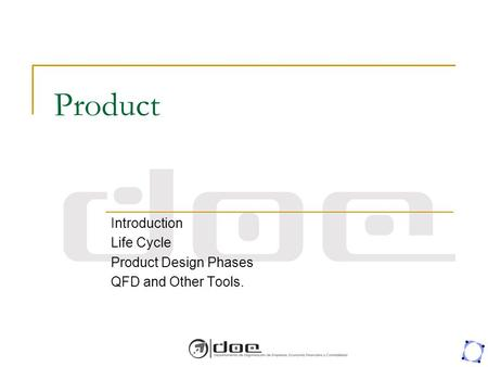 Introduction Life Cycle Product Design Phases QFD and Other Tools.