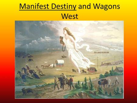 Manifest Destiny and Wagons West. I. Jedediah Smith and the Mountain Men A.Jedediah Smith 1.- B.Mountain men spent most of their year alone trapping,