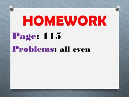 HOMEWORK Page: 115 Problems: all even.