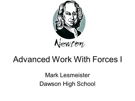 Advanced Work With Forces I Mark Lesmeister Dawson High School.
