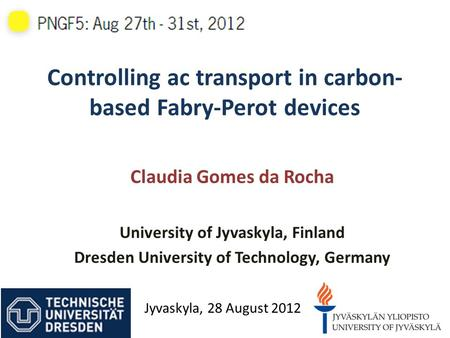 Controlling ac transport in carbon- based Fabry-Perot devices Claudia Gomes da Rocha University of Jyvaskyla, Finland Dresden University of Technology,