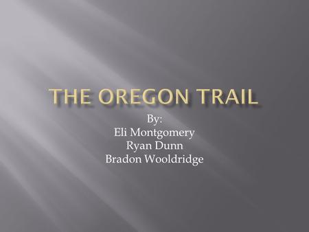 By: Eli Montgomery Ryan Dunn Bradon Wooldridge. Emigrants sold everything to make a trip to Missouri,where the Oregon Trail began. The emigrants bought.