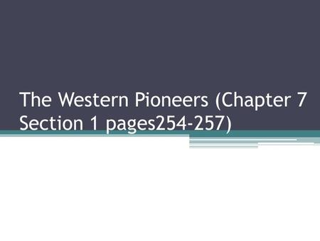 The Western Pioneers (Chapter 7 Section 1 pages )