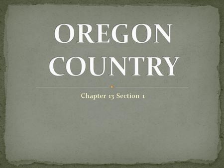 Chapter 13 Section 1. The Lure of Oregon In the 1820's the white settlers owned much of the land between the Appalachians and the Mississippi River. Many.