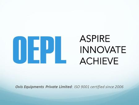 Ovis Equipments Private Limited: ISO 9001 certified since 2006.