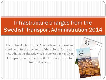 The Network Statement (JNB) contains the terms and conditions for the operation of the railway. Each year a new edition is released, which is the basis.