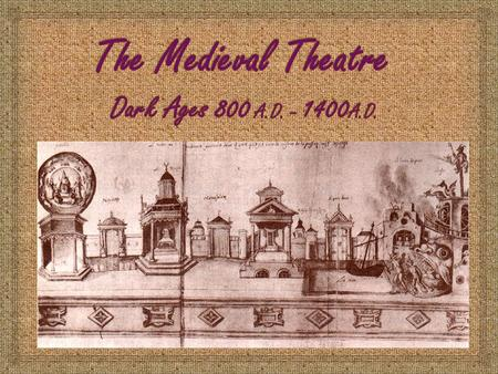  After the fall of the Roman Empire, during the Dark Ages also known as the Middle Ages or Medieval times, theatre diminished from its splendor of the.
