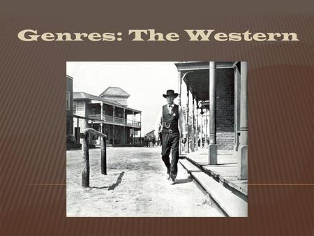Genres: The Western.  A category of artistic composition, as in music, film, or literature, characterized by similarities in form, style, or subject.