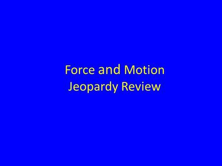 Force and Motion Jeopardy Review. GraphsVocabularySir Isaac Newton SpeedMisc. 100 200 300 400 500.