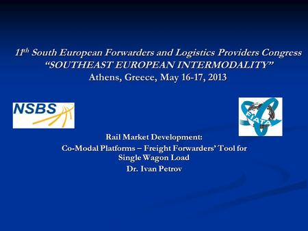 "11 th South European Forwarders and Logistics Providers Congress ""SOUTHEAST EUROPEAN INTERMODALITY"" Athens, Greece, May 16-17, 2013 Rail Market Development:"