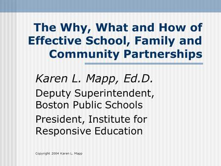 The Why, What and How of Effective School, Family and Community Partnerships Karen L. Mapp, Ed.D. Deputy Superintendent, Boston Public Schools President,