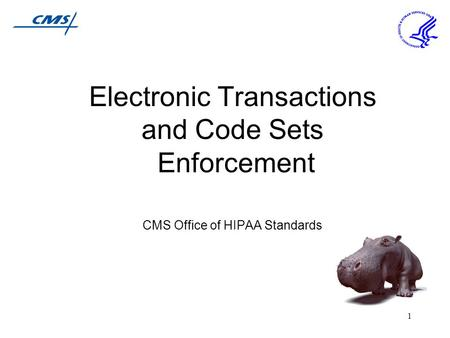 1 Electronic Transactions and Code Sets Enforcement CMS Office of HIPAA Standards.