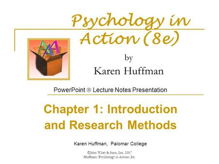©John Wiley & Sons, Inc. 2007 Huffman: Psychology in Action (8e) Psychology in Action (8e) by Karen Huffman PowerPoint  Lecture Notes Presentation Chapter.