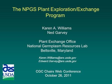 CGC Chairs Web Conference October 26, 2011 Karen A. Williams Ned Garvey Plant Exchange Office National Germplasm Resources Lab Beltsville, Maryland