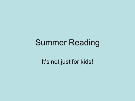 Summer Reading It's not just for kids!. Rafael Lopez Svetlana Chmakova David Moore.