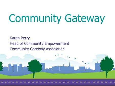 Community Gateway Karen Perry Head of Community Empowerment Community Gateway Association.