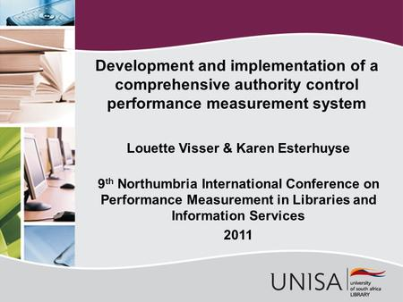 Louette Visser & Karen Esterhuyse 9 th Northumbria International Conference on Performance Measurement in Libraries and Information Services 2011 Development.