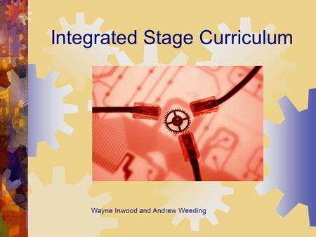 Wayne Inwood and Andrew Weeding Integrated Stage Curriculum.