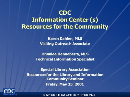 TM CDC Information Center (s) Resources for the Community Karen Dahlen, MLS Visiting Outreach Associate Onnalee Henneberry, MLS Technical Information Specialist.