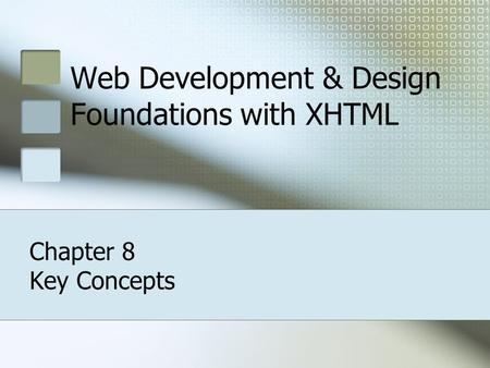 Web Development & Design Foundations with XHTML Chapter 8 Key Concepts.