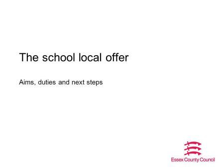 The school local offer Aims, duties and next steps.