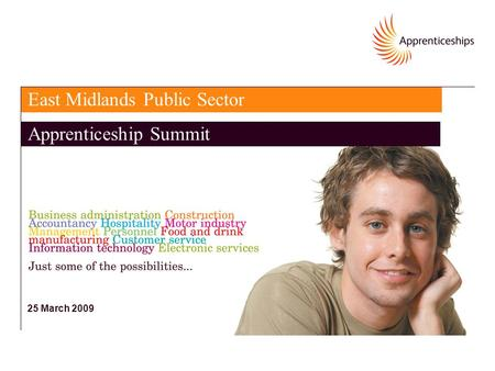 25 March 2009 East Midlands Public Sector Apprenticeship Summit.