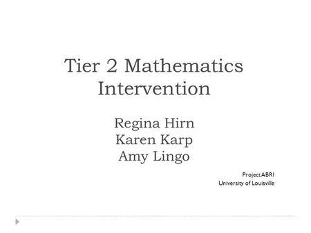 Tier 2 Mathematics Intervention Regina Hirn Karen Karp Amy Lingo