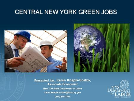 CENTRAL NEW YORK GREEN JOBS Presented by: Karen Knapik-Scalzo, Associate Economist New York State Department of Labor
