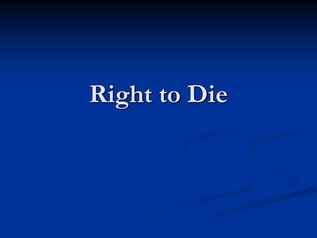 Right to Die. Choices for dying patients and their families due to technology Choices for dying patients and their families due to technology What constitutes.