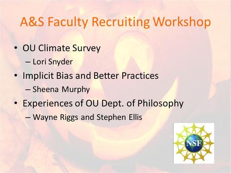 A&S Faculty Recruiting Workshop OU Climate Survey – Lori Snyder Implicit Bias and Better Practices – Sheena Murphy Experiences of OU Dept. of Philosophy.