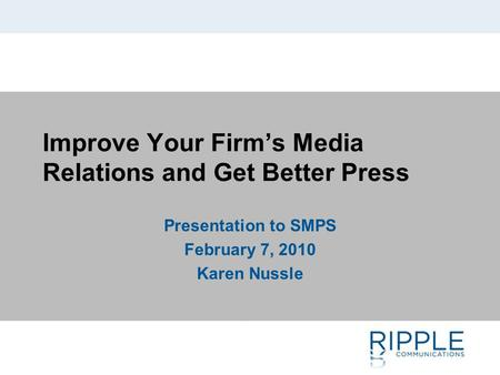 Improve Your Firm's Media Relations and Get Better Press Presentation to SMPS February 7, 2010 Karen Nussle.