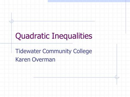 Quadratic Inequalities Tidewater Community College Karen Overman.