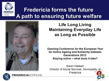 Life Long Living Maintaining Everyday Life as Long as Possible Opening Conference for the European Year for Active Ageing and Solidarity between Generations.