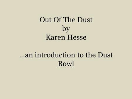 Out Of The Dust by Karen Hesse …an introduction to the Dust Bowl