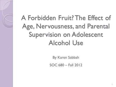 A Forbidden Fruit? The Effect of Age, Nervousness, and Parental Supervision on Adolescent Alcohol Use A Forbidden Fruit? The Effect of Age, Nervousness,