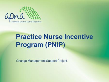 Practice Nurse Incentive Program (PNIP) Change Management Support Project.
