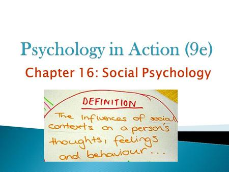 Chapter 16: Social Psychology.  Social Psychology: study of how other people influence our thoughts, feelings, & actions.