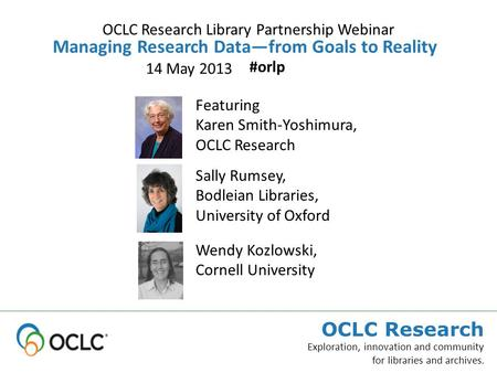 OCLC Research Exploration, innovation and community for libraries and archives. Featuring Karen Smith-Yoshimura, OCLC Research Managing Research Data—from.