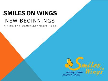 SMILES ON WINGS NEW BEGINNINGS DINING FOR WOMEN-DECEMBER 2013.