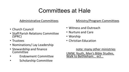 Committees at Hale Administrative Committees Church Council Staff Parish Relations Committee (SPRC) Trustees Nominations/ Lay Leadership Stewardship and.