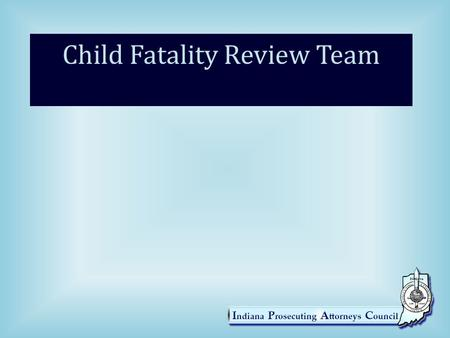 Child Fatality Review Team. What is it? A multi-disciplinary team organized, pursuant to IC 16-49-1-1 et. seq., to review deaths of children under 18.