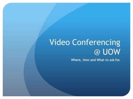 Video UOW Where, How and What to ask for.