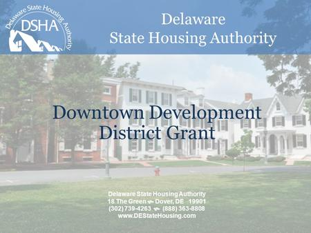 Delaware State Housing Authority Downtown Development District Grant Delaware State Housing Authority 18 The Green  Dover, DE 19901 (302) 739-4263  (888)