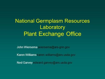 National Germplasm Resources Laboratory Plant Exchange Office John Wiersema Karen Williams Ned Garvey.