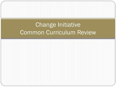 Change Initiative Common Curriculum Review. Change Initiative Portfolio